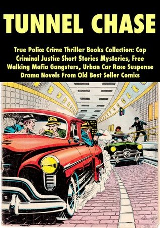 Tunnel Chase - True Police Crime Thriller Books Collection: Cop Criminal Justice Short Stories Mysteries, Free Walking Mafia Gangsters, Urban Car Race Suspense Drama Novels From Old Best Seller Comics