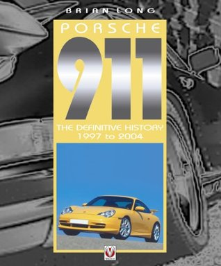 Porsche 911 - The Definitive History 1997 to 2004