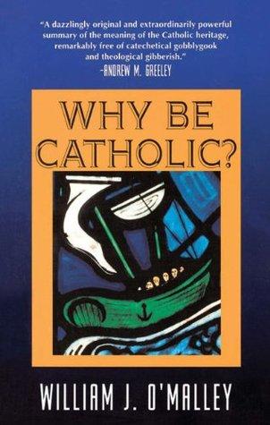 Why Be Catholic?