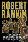 The Hollow Chocolate Bunnies of the Apocalypse by Robert Rankin