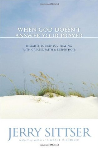 When God Doesnt Answer Your Prayer By Jerry Sittser