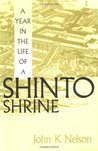 A Year in the Life of a Shinto Shrine by John K. Nelson