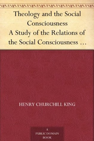 Theology and the Social Consciousness A Study of the Relations of the Social Consciousness to Theology (2nd ed.)