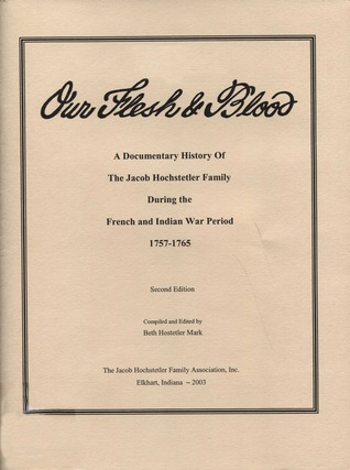 Our flesh and blood : a documentary history of the Jacob Hochstetler ...