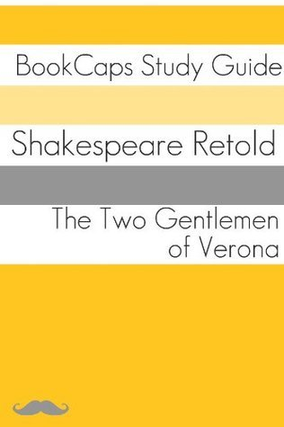 The Two Gentlemen of Verona in Plain and Simple English (A Modern Translation and the Original Version) (Classics Retold Book 17)