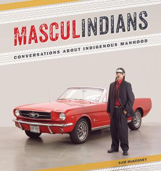 Masculindians: Conversations about Indigenous Manhood