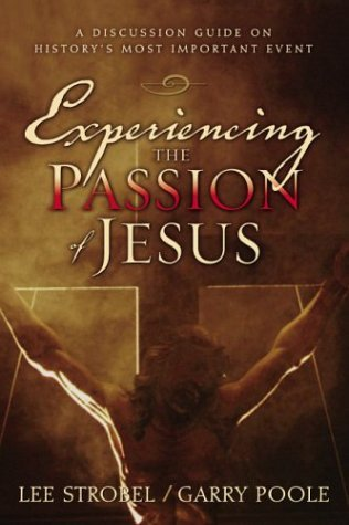 Experiencing the Passion of Jesus: A Discussion Guide on History's Most Important Event