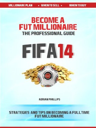 Become a Fut 14 Millionaire: A professional guide to Fifa 14 Ultimate Team coin making (Fifa 14 Ultimate Team Coin Making Guide)