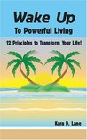 Wake Up to Powerful Living: 12 Principles to Transform Your Life!