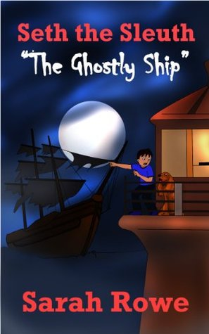 Seth the Sleuth #1: The Ghostly Ship (short mystery for children ages 9-12)