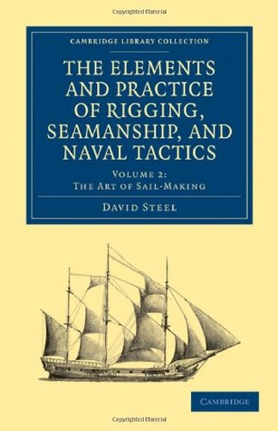The Elements and Practice of Rigging, Seamanship, and Naval Tactics (Cambridge Library Collection - Naval and Military History) (Volume 2)