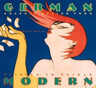 German Modern: Graphic Design from Wilhelm to Weimar