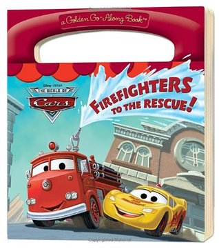 Firefighters to the Rescue! (Disney/Pixar Cars) (a Golden Go-Along Book)