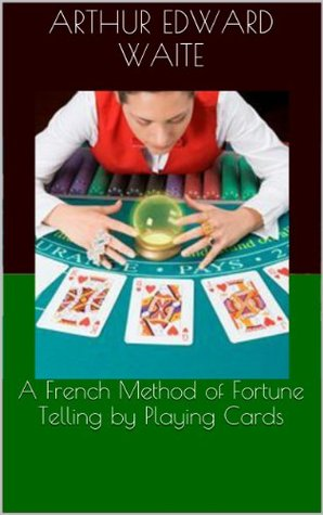 A French Method of Fortune Telling by Playing Cards