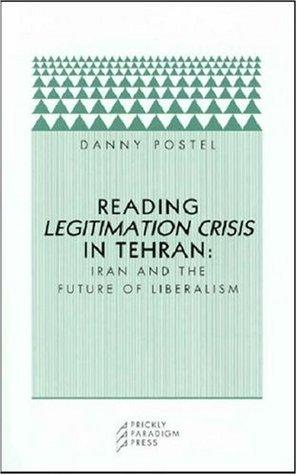 Reading Legitimation Crisis in Tehran by Danny Postel