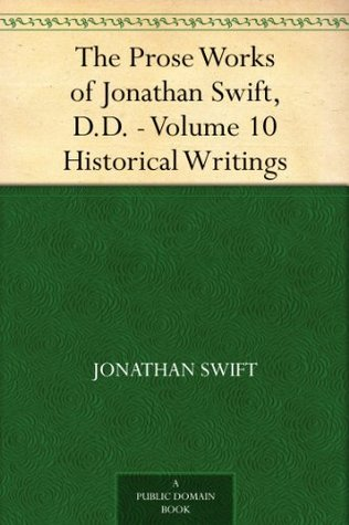 The Prose Works of Jonathan Swift, D.D. - Volume 10 Historical Writings