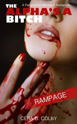 The Alpha's a Bitch: Rampage (Modern Werewolf Women Series)