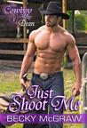 Just Shoot Me (Cowboy Way, #1)