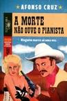 A Morte Não Ouve O Pianista by Afonso Cruz
