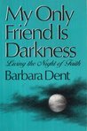 My Only Friend Is Darkness: Living the Night of Faith