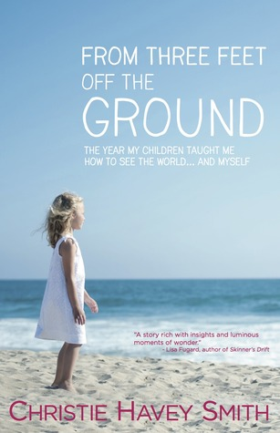 From Three Feet Off the Ground: The Year My Children Taught Me How to See the World . . . and Myself