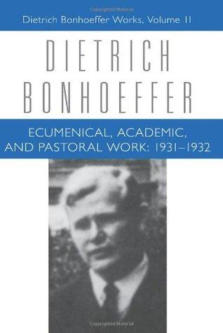 Ecumenical Academic Pastoral Work: 1931-32 (Works, Vol 11)