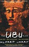 The Ubu Plays: Ubu Rex / Ubu Cuckolded / Ubu Enchained