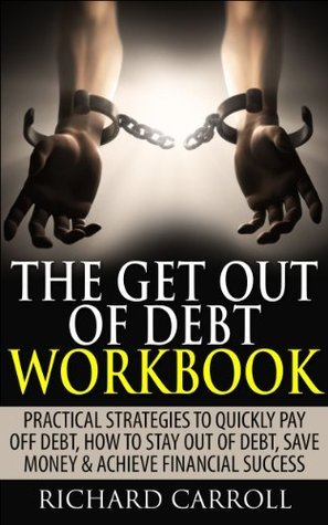 Get Out Of Debt: Practical Strategies To Quickly Pay Off Debt, How To Stay Out Of Debt, Save Money & Achieve Financial Success