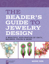 The Beader's Guide to Jewelry Design: A Beautiful Exploration of Unity, Balance, Color  More