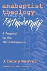 Anabaptist Theology in Face of Postmodernity: A Proposal for the Third Millennium