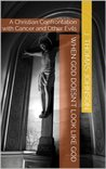When God Doesn't Look Like God: A Christian Confrontation with Cancer and Other Evils