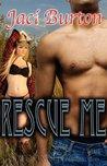Rescue Me by Jaci Burton