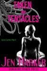 Taken by Tentacles (tentacle erotic horror) by Jen Harker