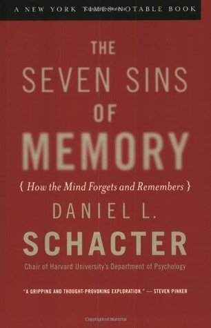 The Seven Sins of Memory: How the Mind Forgets and Remembers