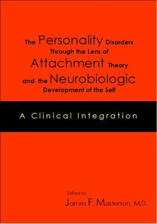 The Personality Disorders Through the Lens of Attachment Theory and the Neurobiologic Development of the Self: A Clinical Integration