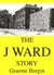 The J Ward Story by Graeme Burgin