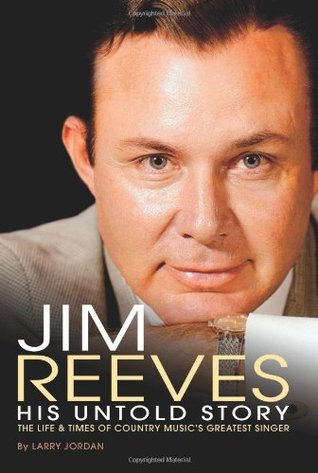 Jim Reeves: His Untold Story: The Life & Times of Country Music's Greatest Singer