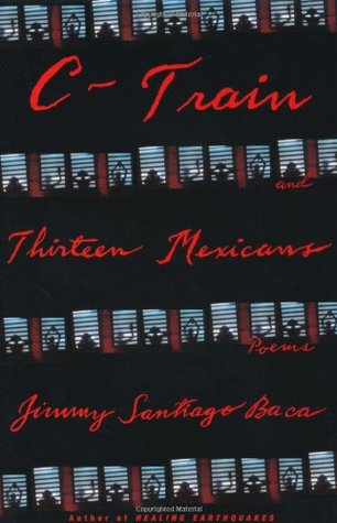 C-Train and Thirteen Mexicans by Jimmy Santiago Baca