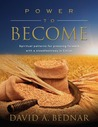 Power to Become: Spiritual Patterns for Pressing Forward with a Steadfastness in Christ (Spiritual Patterns, #3)