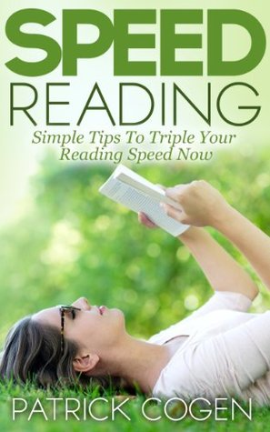 Speed Reading - Simple Tips To Triple Your Reading Speed Now (Speed Reading Techniques)