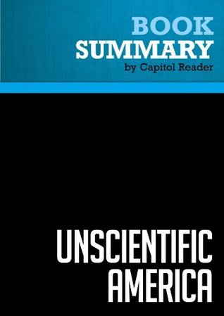 Summary of Unscientific America: How Scientific Illiteracy Threatens Our Future - Chris Mooney and Sheril Kirshenbaum