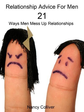 Relationship Advice For Men - 21 Ways Men Mess Up Relationships - Limited Edition