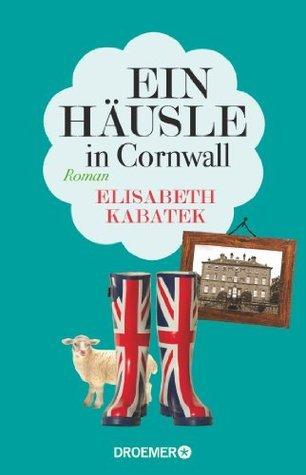 Ein Häusle in Cornwall: Roman
