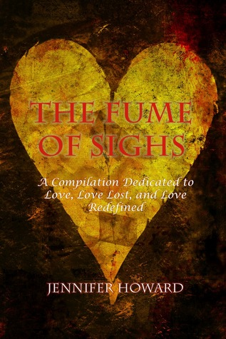 The Fume of Sighs: A Compilation of Love, Love Lost, and Love Redefined