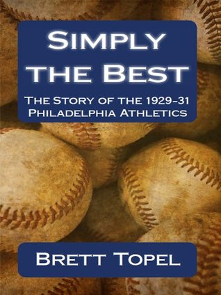 Simply the Best: The Story of the 1929-31 Philadelphia Athletics