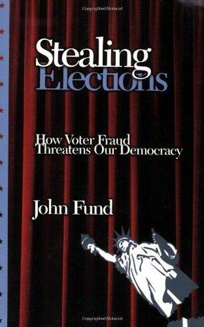 Stealing Elections: How Voter Fraud Threatens Our Democracy por John Fund 978-1594030611 EPUB DJVU