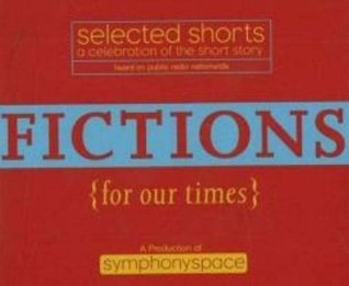 Selected Shorts: Fictions for Our Times: Listener Favorites Old & New (Selected Shorts: A Celebration of the Short Story)