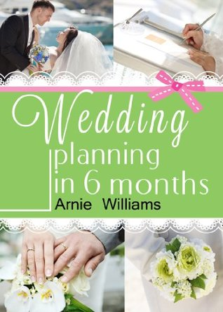 Wedding Planning in 6 Months: How To Plan a Wedding in less than six months on Budget With Checklist: (Wedding Plan Books)
