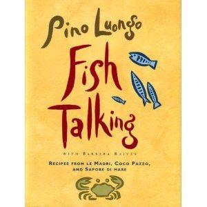 Fish Talking: Recipes from Le Madri, Coco Pazzo, and Sapore Di Mare