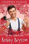Be My Valentine, Bobby Bryson